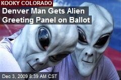 Denver Man Gets Alien Greeting Panel on Ballot