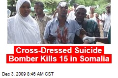 Cross-Dressed Suicide Bomber Kills 15 in Somalia