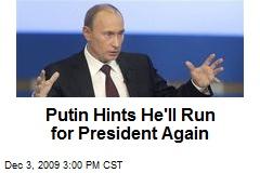 Putin Hints He'll Run for President Again