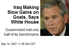 Iraq Making Slow Gains on Goals, Says White House