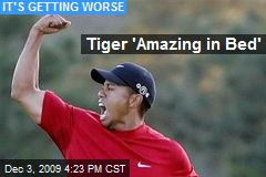 Tiger 'Amazing in Bed'