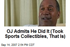 OJ Admits He Did It (Took Sports Collectibles, That Is)