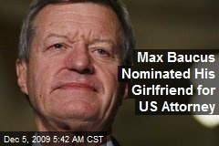 Max Baucus Nominated His Girlfriend for US Attorney