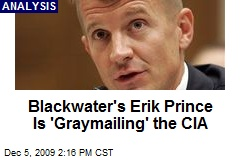 Blackwater's Erik Prince Is 'Graymailing' the CIA