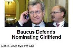 Baucus Defends Nominating Girlfriend