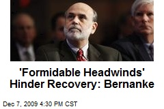 'Formidable Headwinds' Hinder Recovery: Bernanke