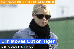 Elin Moves Out on Tiger
