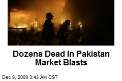 Dozens Dead In Pakistan Market Blasts