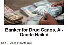Banker for Drug Gangs, Al-Qaeda Nailed