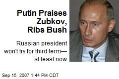 Putin Praises Zubkov, Ribs Bush