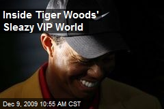 Inside Tiger Woods' Sleazy VIP World