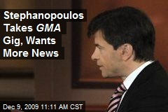 Stephanopoulos Takes GMA Gig, Wants More News