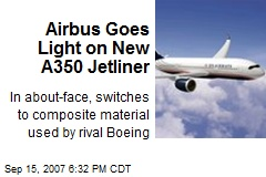 Airbus Goes Light on New A350 Jetliner