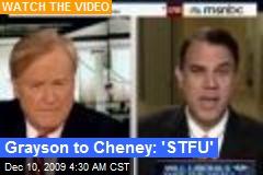 Grayson to Cheney: 'STFU'