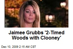 Jaimee Grubbs '2-Timed Woods with Clooney'