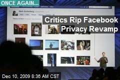Critics Rip Facebook Privacy Revamp