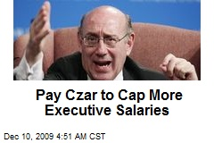 Pay Czar to Cap More Executive Salaries