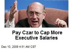 Pay Czar to Cap More Executive Salaries