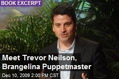 Meet Trevor Neilson, Brangelina Puppetmaster