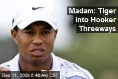 Madam: Tiger Into Hooker Threeways
