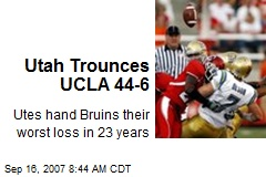 Utah Trounces UCLA 44-6