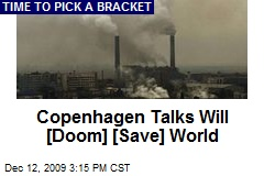 Copenhagen Talks Will [Doom] [Save] World