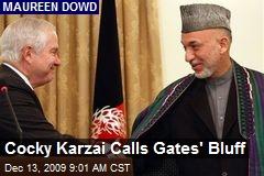 Cocky Karzai Calls Gates' Bluff