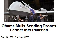 Obama Mulls Sending Drones Farther Into Pakistan