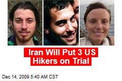 Iran Will Put 3 US Hikers on Trial