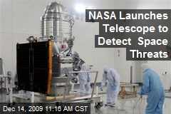 NASA Launches Telescope to Detect Space Threats