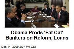 Obama Prods 'Fat Cat' Bankers on Reform, Loans