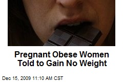 Pregnant Obese Women Told to Gain No Weight