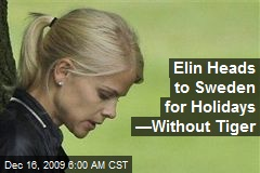Elin Heads to Sweden for Holidays —Without Tiger