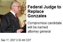 Federal Judge to Replace Gonzales