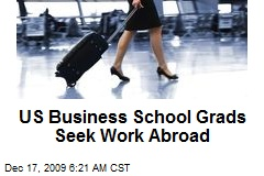 US Business School Grads Seek Work Abroad