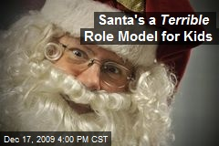 Santa's a Terrible Role Model for Kids