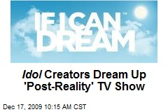 Idol Creators Dream Up 'Post-Reality' TV Show