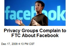 Privacy Groups Complain to FTC About Facebook