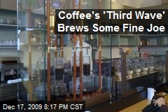 Coffee's 'Third Wave' Brews Some Fine Joe
