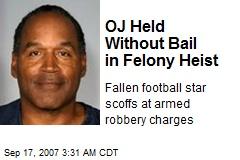 OJ Held Without Bail in Felony Heist