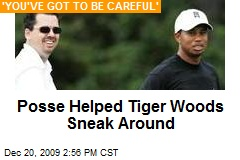 Posse Helped Tiger Woods Sneak Around