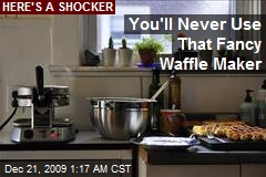 You'll Never Use That Fancy Waffle Maker
