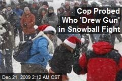 Cop Probed Who 'Drew Gun' in Snowball Fight