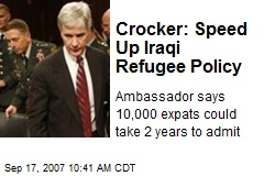 Crocker: Speed Up Iraqi Refugee Policy