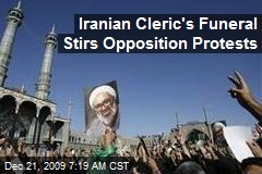 Iranian Cleric's Funeral Stirs Opposition Protests