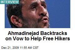 Ahmadinejad Backtracks on Vow to Help Free Hikers