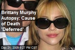 Brittany Murphy Autopsy: Cause of Death 'Deferred'
