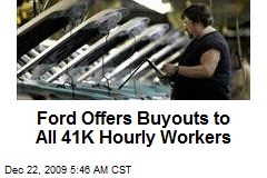 Ford Offers Buyouts to All 41K Hourly Workers
