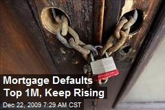 Mortgage Defaults Top 1M, Keep Rising