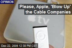 Please, Apple, 'Blow Up' the Cable Companies